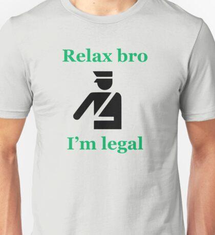 Relax bro - I'm legal Unisex T-Shirt