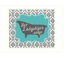 "Downton Abbey ""Her Ladyship's Soap"" Art Print"