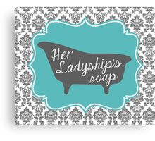 "Downton Abbey ""Her Ladyship's Soap"" Canvas Print"