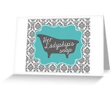 "Downton Abbey ""Her Ladyship's Soap"" Greeting Card"