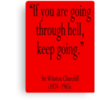 "Churchill, ""If you are going through hell, keep going."" Sir Winston Churchill Canvas Print"