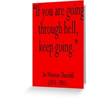 "Churchill, ""If you are going through hell, keep going."" Sir Winston Churchill Greeting Card"