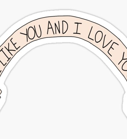 I Like You And I Love You Sticker