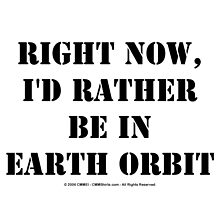 Right Now, I'd Rather Be In Earth Orbit - Black Text by cmmei