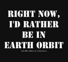 Right Now, I'd Rather Be In Earth Orbit by cmmei