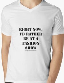 Right Now, I'd Rather Be At A Fashion Show - Black Text Mens V-Neck T-Shirt