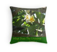 """Frangipani Peeking with caption """"What Does the Universe Require of Me?"""" Throw Pillow"""