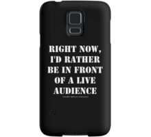 Right Now, I'd Rather Be In Front Of A Live Audience - White Text Samsung Galaxy Case/Skin