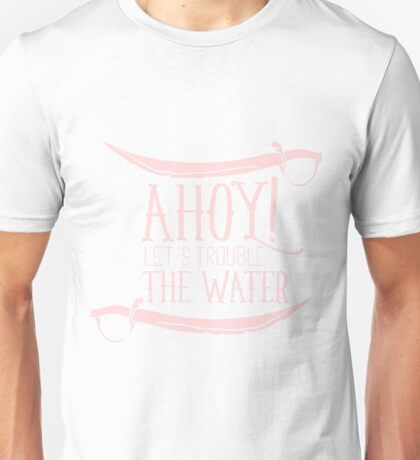 Ahoy! Let's Trouble The Water - Typography Unisex T-Shirt