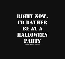 Right Now, I'd Rather Be At A Halloween Party - White Text Womens Fitted T-Shirt