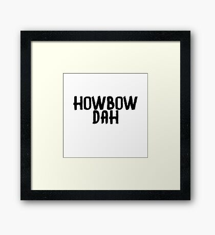 how bow dah Framed Print