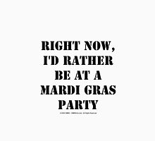 Right Now, I'd Rather Be At A Mardi Gras Party - Black Text Womens Fitted T-Shirt