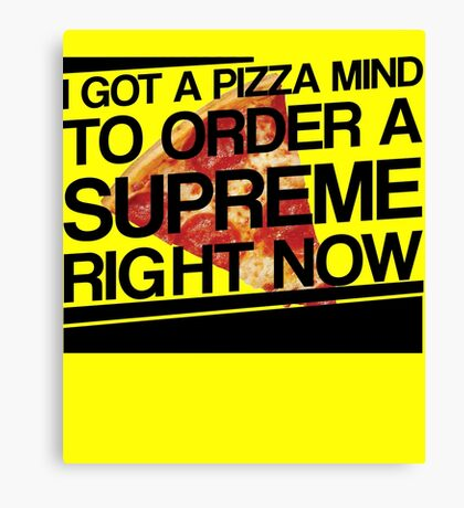 I Got a Pizza Mind To Order A Supreme Right Now Canvas Print