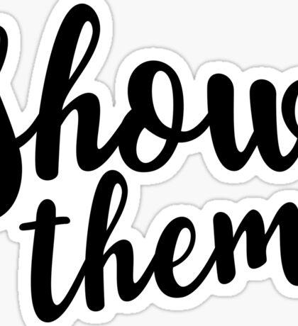 Show them Sticker