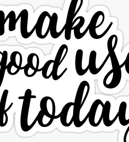 make good use of today Sticker