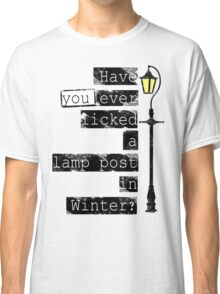 Have you ever licked a lamp post in winter? Classic T-Shirt
