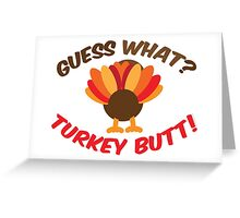 Guess What? Tukey Butt! Greeting Card