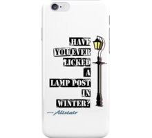 Have You Ever Licked A Lamp Post In Winter ? iPhone Case/Skin