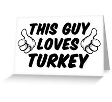 This Guy Loves Turkey Greeting Card