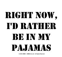 Right Now, I'd Rather Be In My Pajamas - Black Text by cmmei