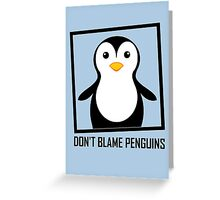 DON'T BLAME PENGUINS Greeting Card