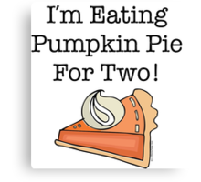 I'm Eating Pumpkin Pie For Two! Canvas Print