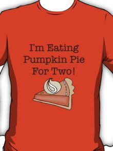 I'm Eating Pumpkin Pie For Two! T-Shirt