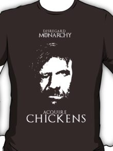 Disregard Monarchy Acquire Chickens - The Hound Game of Thrones T-Shirt T-Shirt