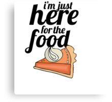 I'm Just Here For the Food Canvas Print