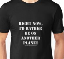 Right Now, I'd Rather Be On Another Planet - White Text Unisex T-Shirt