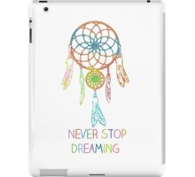 Never Stop Dreaming Dreamcatcher iPad Case/Skin