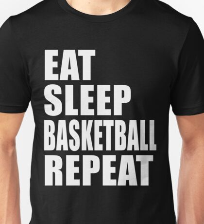 Eat Sleep Basketball Repeat Cute Funny Gift For T Shirt Funny Gift High School College Team Player Unisex T-Shirt