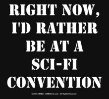 Right Now, I'd Rather Be At A Sci-Fi Convention - White Text by cmmei