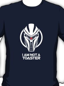 Cylon — I am not a toaster T-Shirt