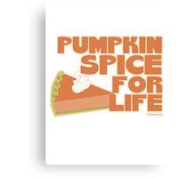 Pumpkin Spice For Life Canvas Print