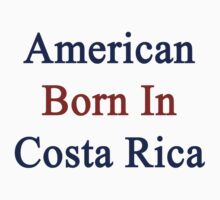 American Born In Costa Rica  by supernova23