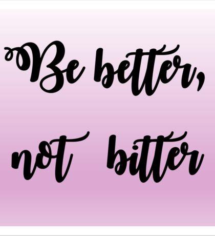be better not bitter Sticker