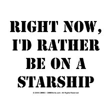 Right Now, I'd Rather Be On A Starship - Black Text by cmmei