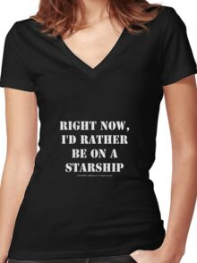 Right Now, I'd Rather Be On A Starship - White Text Women's Fitted V-Neck T-Shirt