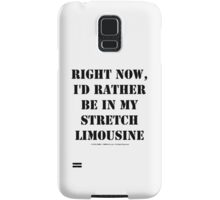 Right Now, I'd Rather Be In My Stretch Limousine - Black Text Samsung Galaxy Case/Skin