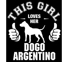 This Girl Loves Hes Dogo Argentino Photographic Print