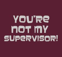 You're Not My Supervisor T-Shirt