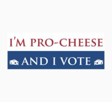 I'm Pro-Cheese and I Vote by Rachael Whitaker