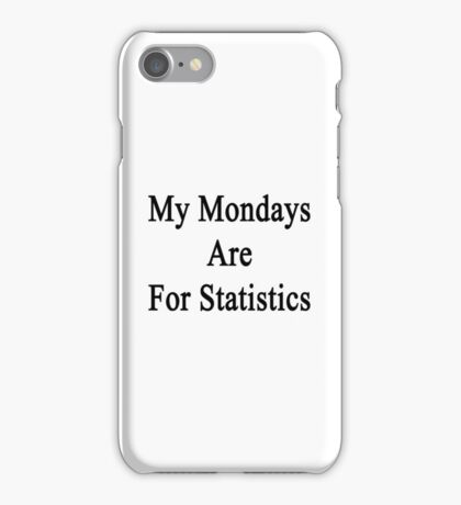 My Mondays Are For Statistics  iPhone Case/Skin