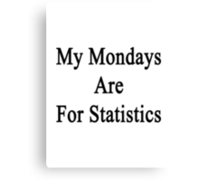 My Mondays Are For Statistics  Canvas Print