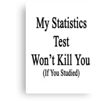 My Statistics Test Won't Kill You If You Studied  Canvas Print