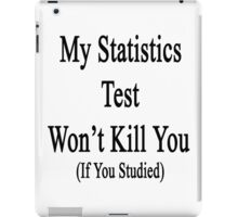 My Statistics Test Won't Kill You If You Studied  iPad Case/Skin