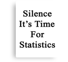 Silence It's Time For Statistics  Canvas Print