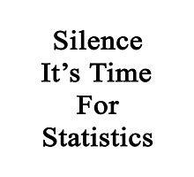 Silence It's Time For Statistics  Photographic Print