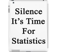 Silence It's Time For Statistics  iPad Case/Skin